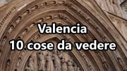 10 cose da vedere a Valencia