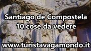 10 cose da vedere nella città di Santiago de Compostela